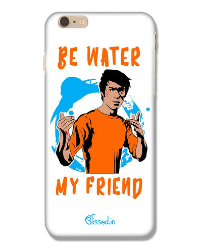 Be Water My Friend | iPhone 6 Plus  Phone Case