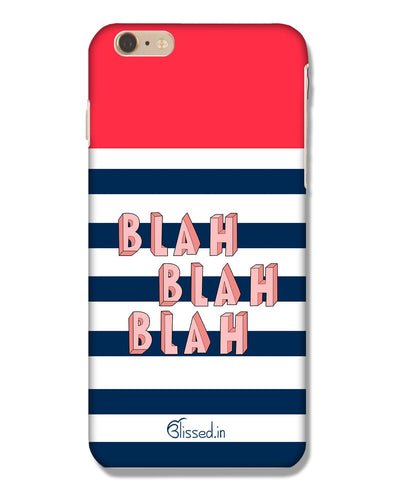 BLAH BLAH BLAH | iPhone 6 Plus Phone Case