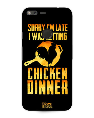sorr i'm late, I was getting chicken Dinner | Google Pixel XL Phone Case
