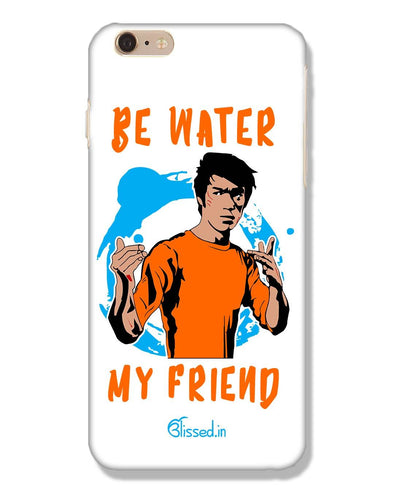 Be Water My Friend | iPhone 6s Plus Phone Case