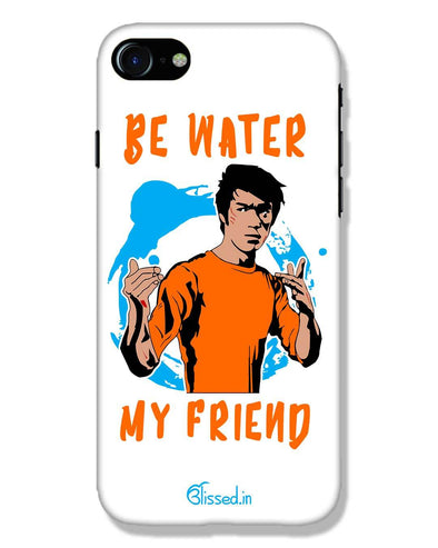 Be Water My Friend | iPhone 8 Phone Case