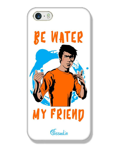 Be Water My Friend | iPhone SE Phone Case