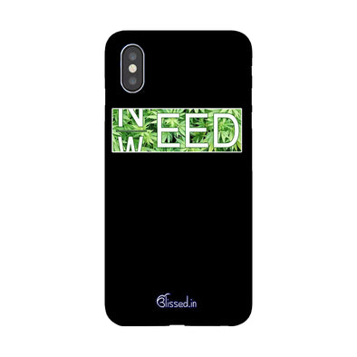 Need Weed | iPhone XS Max Phone Case