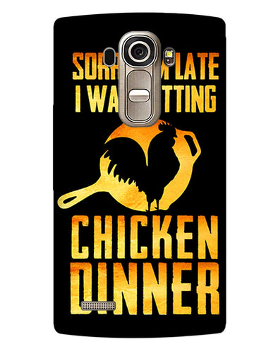sorr i'm late, I was getting chicken Dinner |  LG G4  Phone Case