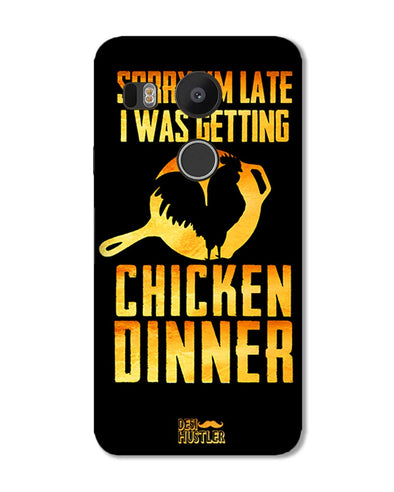 sorr i'm late, I was getting chicken Dinner |  LG Nexus 5X  Phone Case