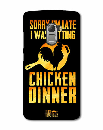sorr i'm late, I was getting chicken Dinner |  Lenovo K4 Note Phone Case