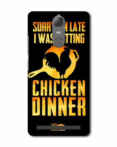 sorr i'm late, I was getting chicken Dinner |  Lenovo K5 Note Phone Case
