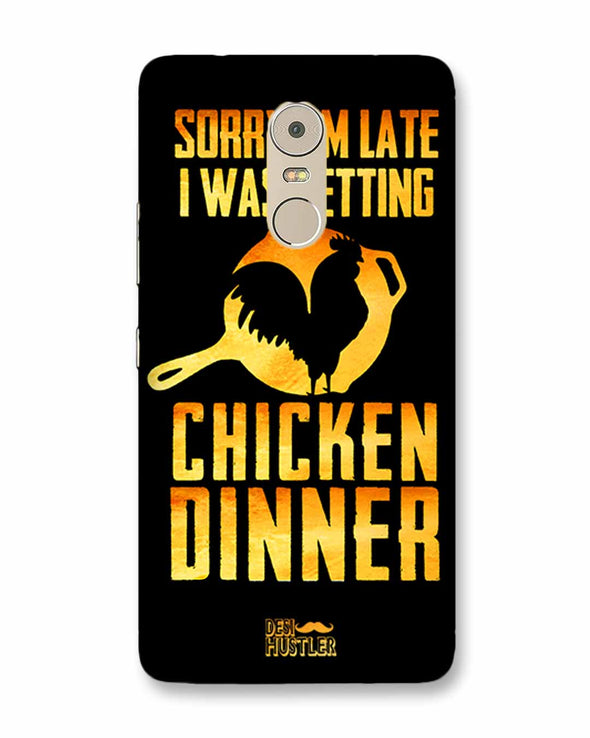 sorr i'm late, I was getting chicken Dinner |  Lenovo K6 Note Phone Case