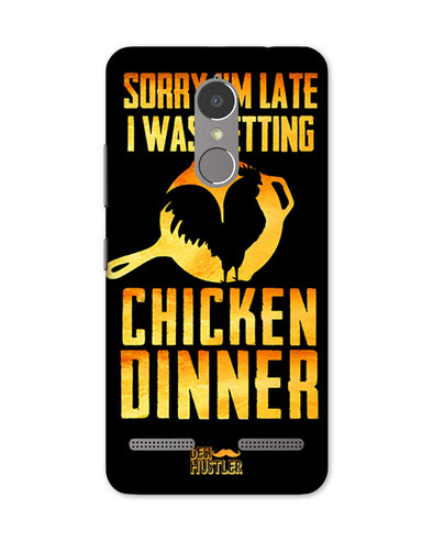 sorr i'm late, I was getting chicken Dinner |  Lenovo K6 Power Phone Case