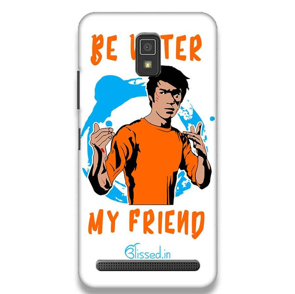 Be Water My Friend | LENOVO A6600 Phone Case