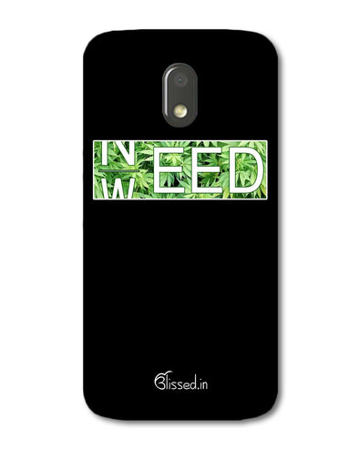 Need Weed | Motorola E3 Power Phone Case