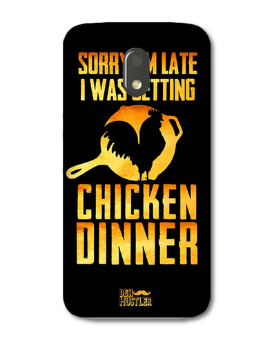 sorr i'm late, I was getting chicken Dinner |  Motorola E3 Power Phone Case