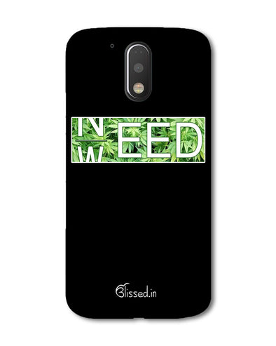 Need Weed | Motorola G Plus Phone Case