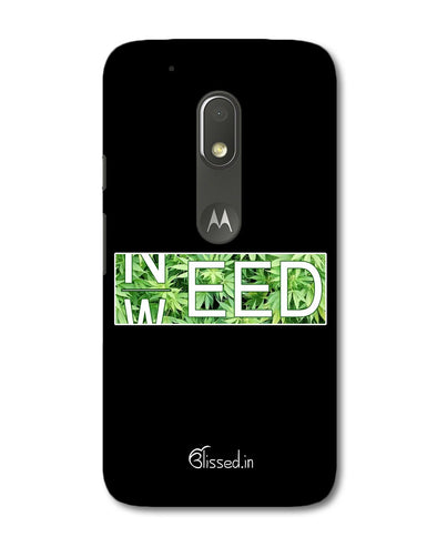 Need Weed | Motorola G4 Play Phone Case