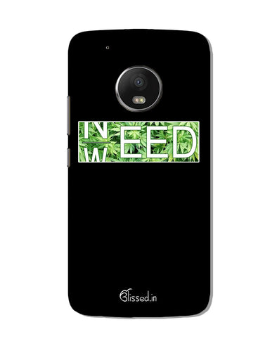 Need Weed | Motorola G5 Plus Phone Case