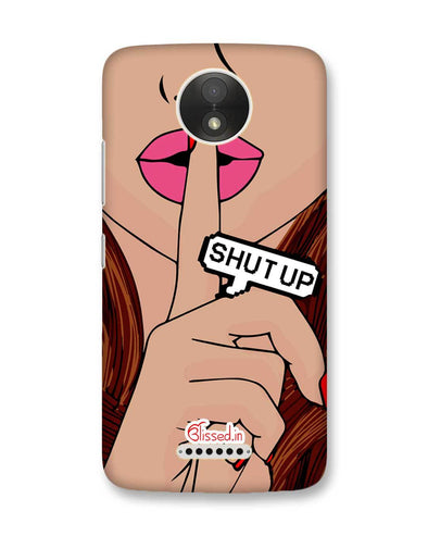 Shut Up | Motorola Moto C Plus Phone Case