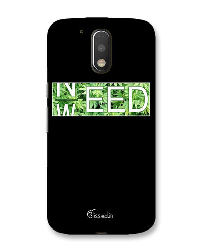 Need Weed | Motorola Moto G (4 plus) Phone Case