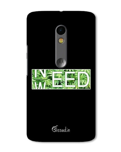 Need Weed  | Motorola X Play Phone Case