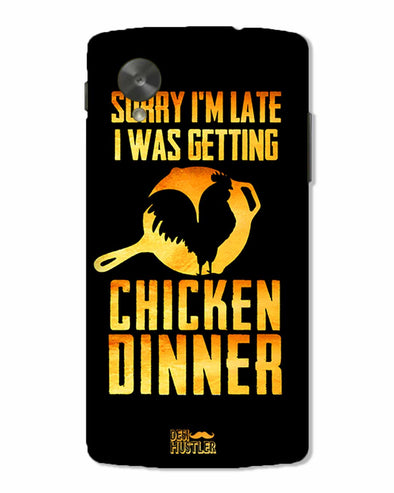 sorr i'm late, I was getting chicken Dinner | Nexus 5 Phone Case