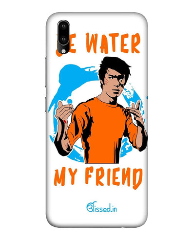 BE WATER MY FRIEND | Vivo V11 Pro Phone Case