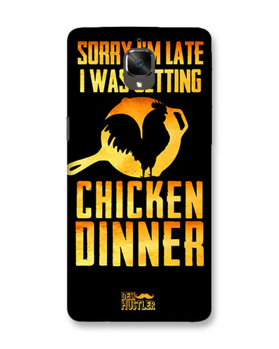 sorry i'm late, I was getting chicken Dinner |  OnePlus 3T  Phone Case