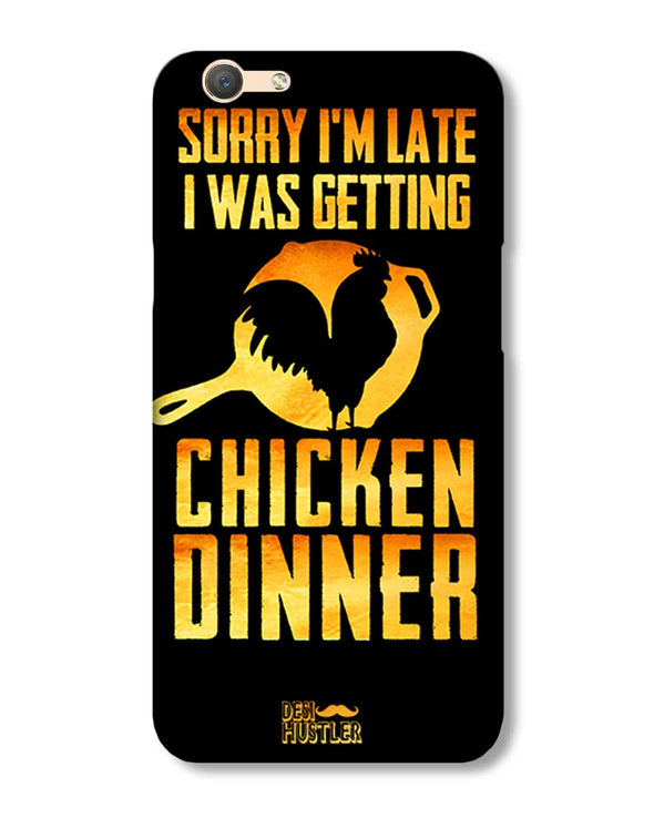 sorr i'm late, I was getting chicken Dinner | Oppo F1 S Phone Case