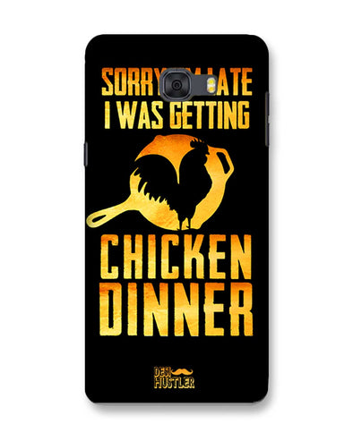 sorr i'm late, I was getting chicken Dinner | Samsung Galaxy C9 Pro Phone Case