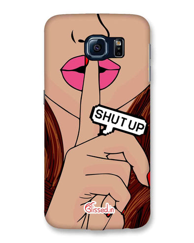 Shut Up  | Samsung Galaxy S6 Phone Case