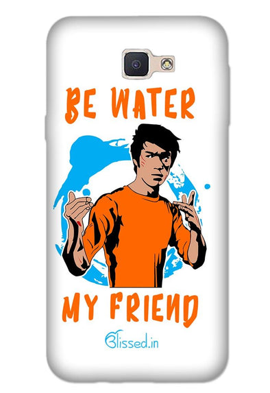 Be Water My Friend | SAMSUNG J5 PRIME Phone Case