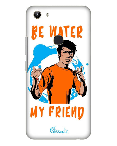 BE WATER MY FRIEND   |  Vivo Y81   Phone Case