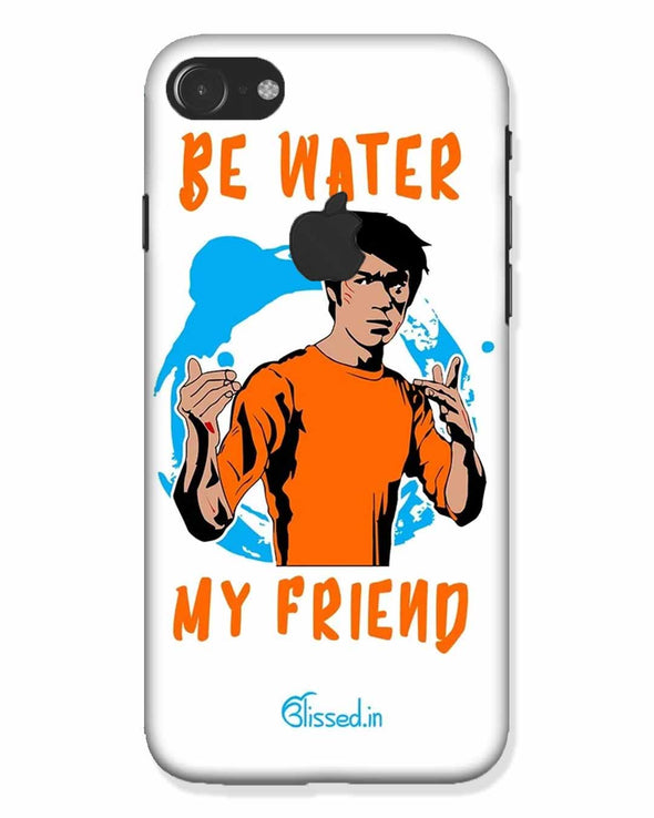Be Water My Friend | iphone 7 logo cut Phone Case