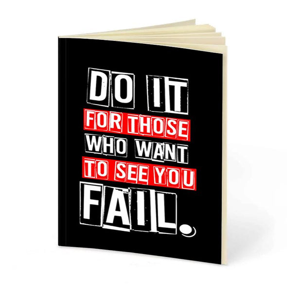 Do It For Those Who Want To See You Fail.  | Notebook