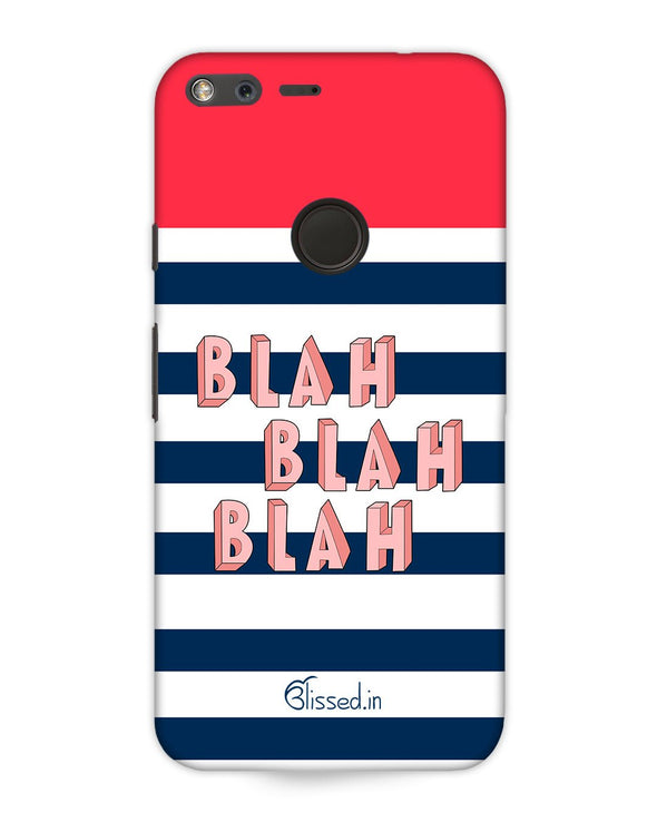 BLAH BLAH BLAH | Google Pixel XL Phone Case
