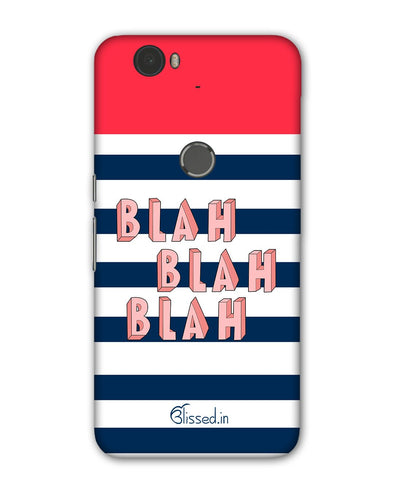 BLAH BLAH BLAH | Huawei Nexus 6P Phone Case
