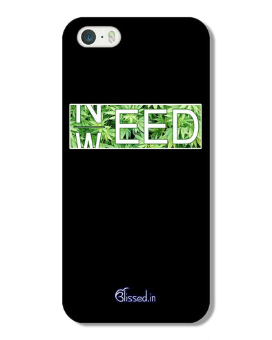 Need Weed | iPhone 5S Phone Case