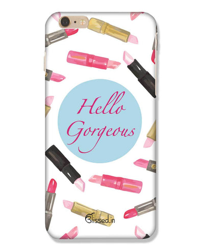 hello gorgeous | iPhone 6 Plus Phone Case