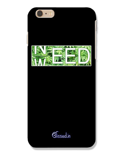 Need Weed | iPhone 6 Phone Case