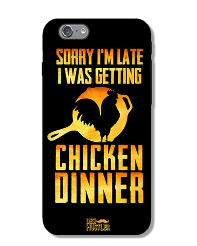 sorry i'm late, I was getting chicken Dinner | iPhone 6S Phone Case