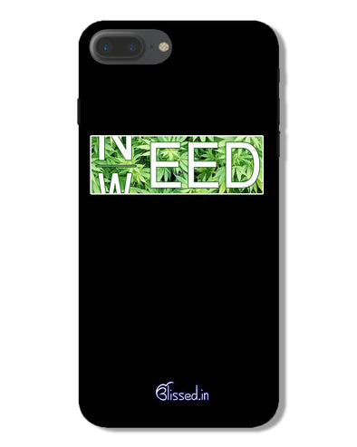 Need Weed | iPhone 7 Plus Phone Case