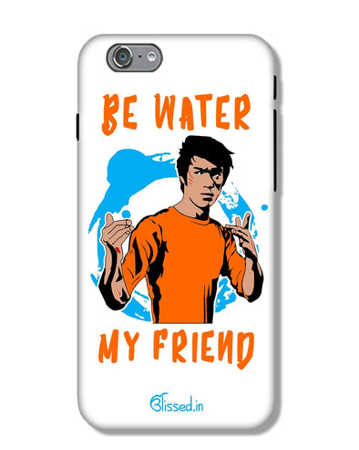 Be Water My Friend | iPhone 6 Phone Case
