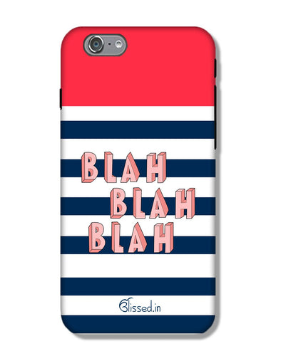 BLAH BLAH BLAH | iPhone 6 Phone Case