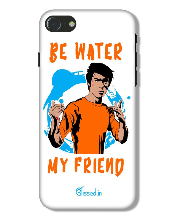 Be Water My Friend | iPhone 7 Phone Case