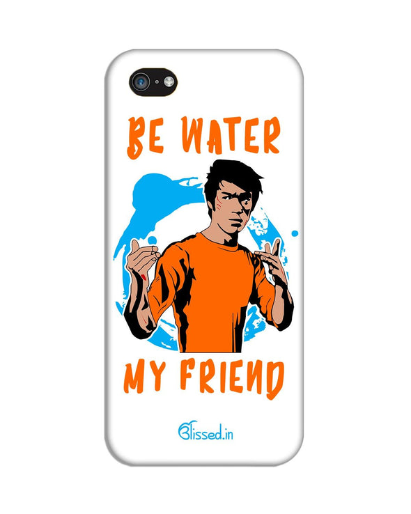 Be Water My Friend | iPhone 5C Phone Case