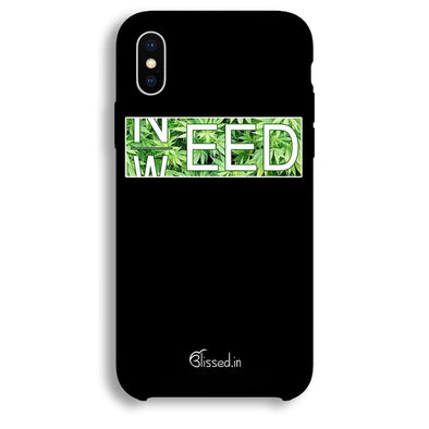 Need Weed | iphone X Phone Case