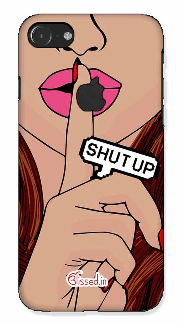Shut Up |  iphone 7 logo cut Phone Case