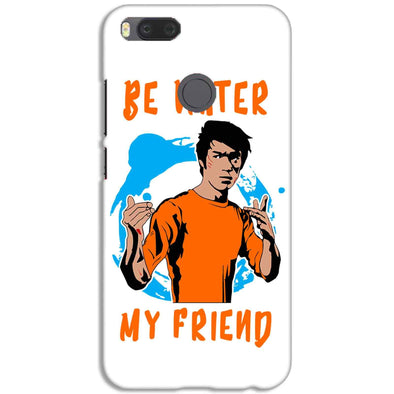 Be Water My Friend | XIAOMI MI 5X Phone Case