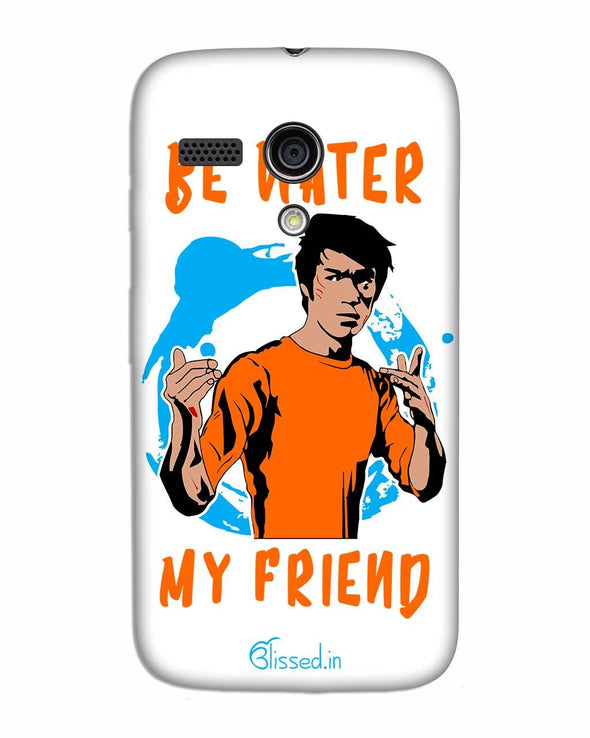 Be Water My Friend | MOTO G Phone Case