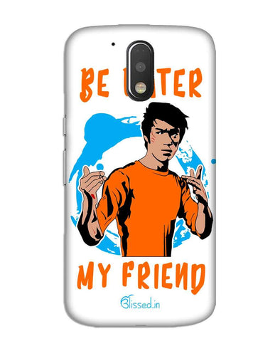 Be Water My Friend | MOTO G4 Phone Case