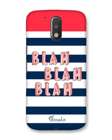 BLAH BLAH BLAH | Motorola Moto G (4 plus) Phone Case