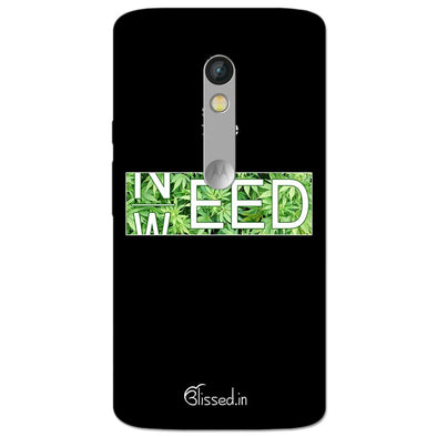 Need Weed | MOTO X STYLE Phone Case